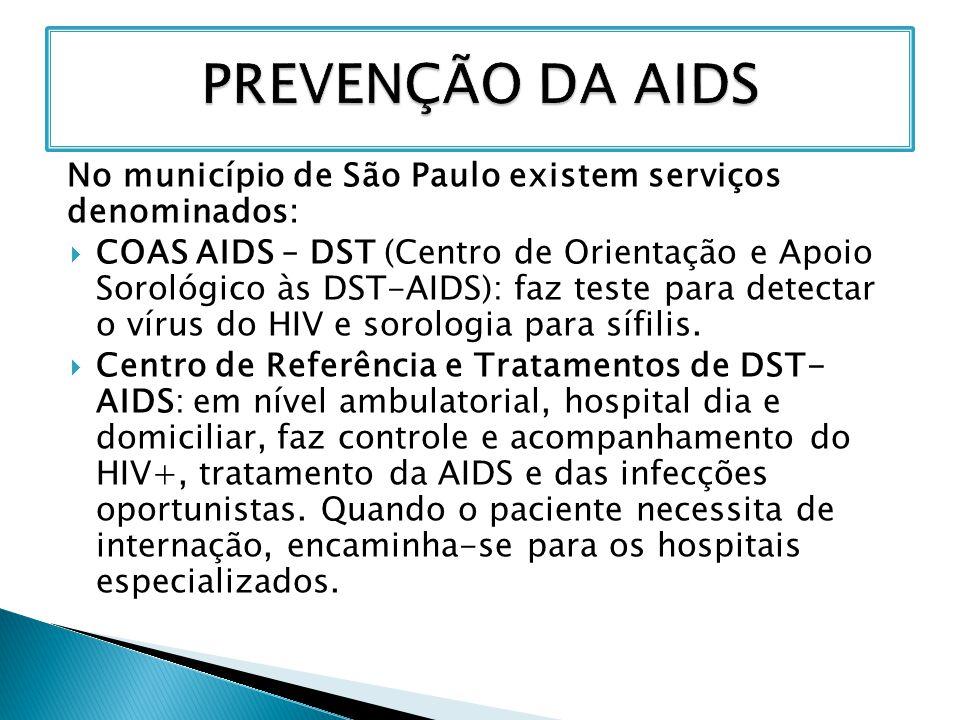 No município de São Paulo existem serviços denominados:  COAS AIDS – DST (Centro de Orientação e Apoio Sorológico às DST-AIDS): faz teste para detect
