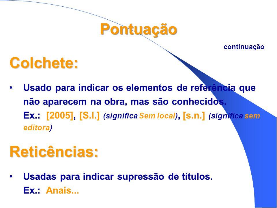 Pontuação Colchete: •Usado para indicar os elementos de referência que não aparecem na obra, mas são conhecidos.