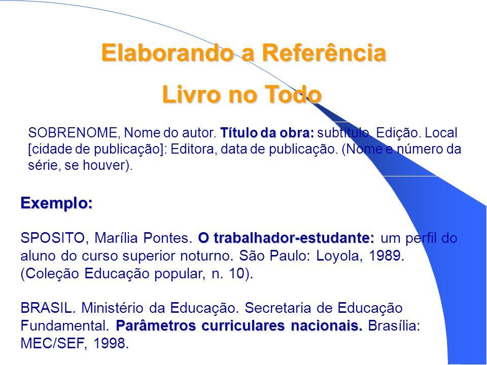Elaborando a Referência Exemplo: O trabalhador-estudante: SPOSITO, Marília Pontes.