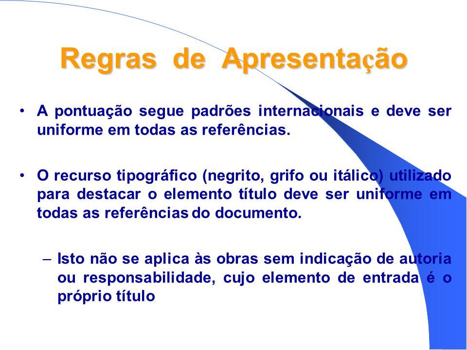 Regras de Apresenta ç ão •A pontuação segue padrões internacionais e deve ser uniforme em todas as referências.