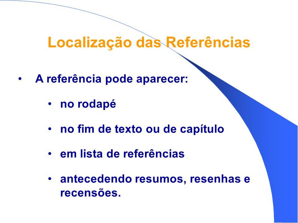 Localização das Referências •A referência pode aparecer: •no rodapé •no fim de texto ou de capítulo •em lista de referências •antecedendo resumos, resenhas e recensões.