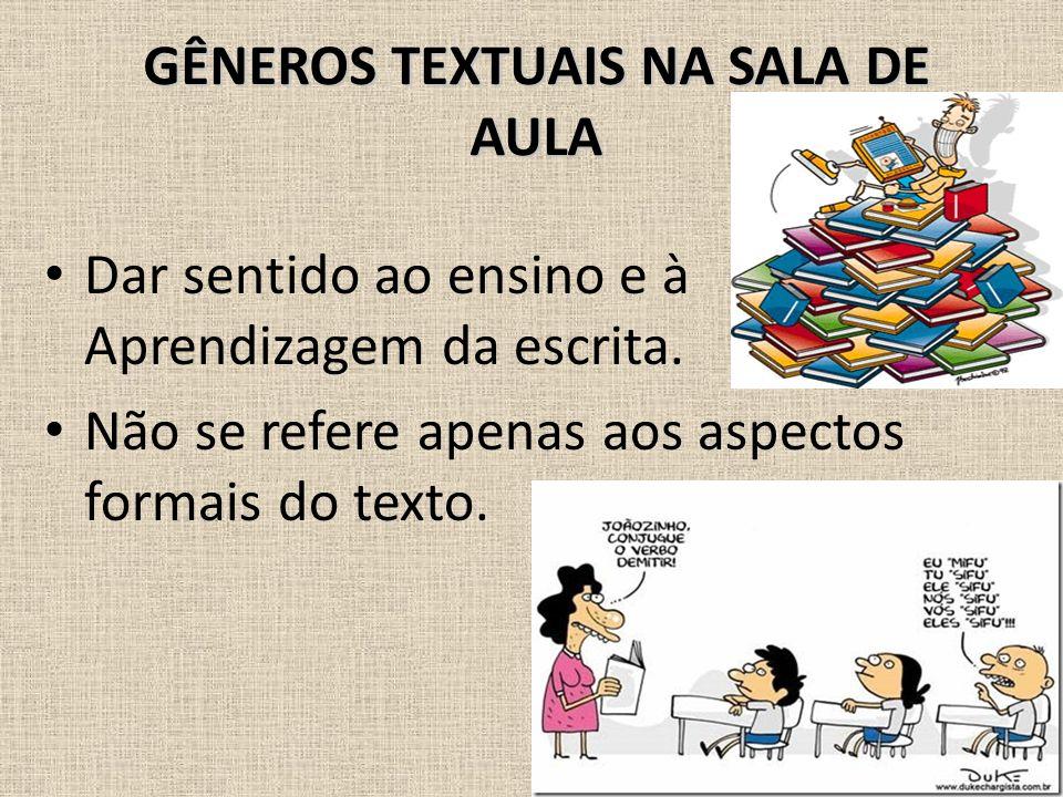 GÊNEROS TEXTUAIS NA SALA DE AULA • Dar sentido ao ensino e à Aprendizagem da escrita. • Não se refere apenas aos aspectos formais do texto.