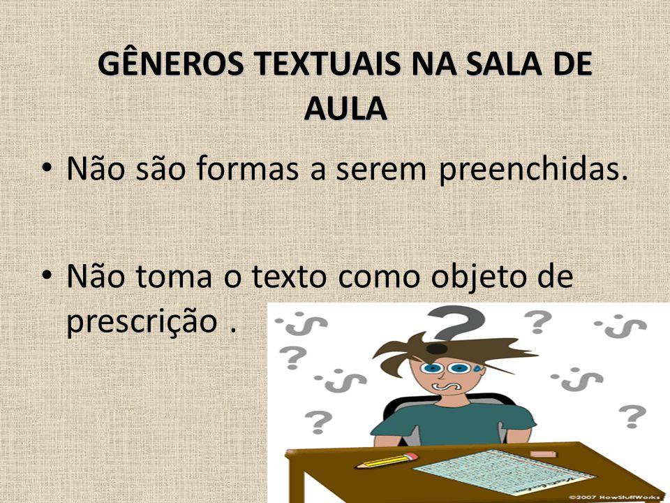 • Não são formas a serem preenchidas. • Não toma o texto como objeto de prescrição. GÊNEROS TEXTUAIS NA SALA DE AULA