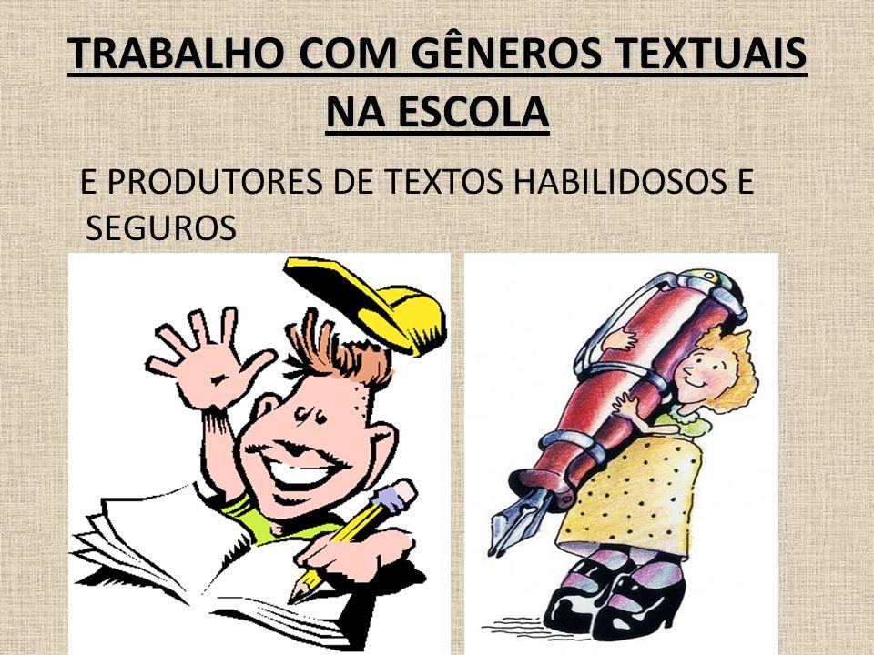 TRABALHO COM GÊNEROS TEXTUAIS NA ESCOLA E PRODUTORES DE TEXTOS HABILIDOSOS E SEGUROS