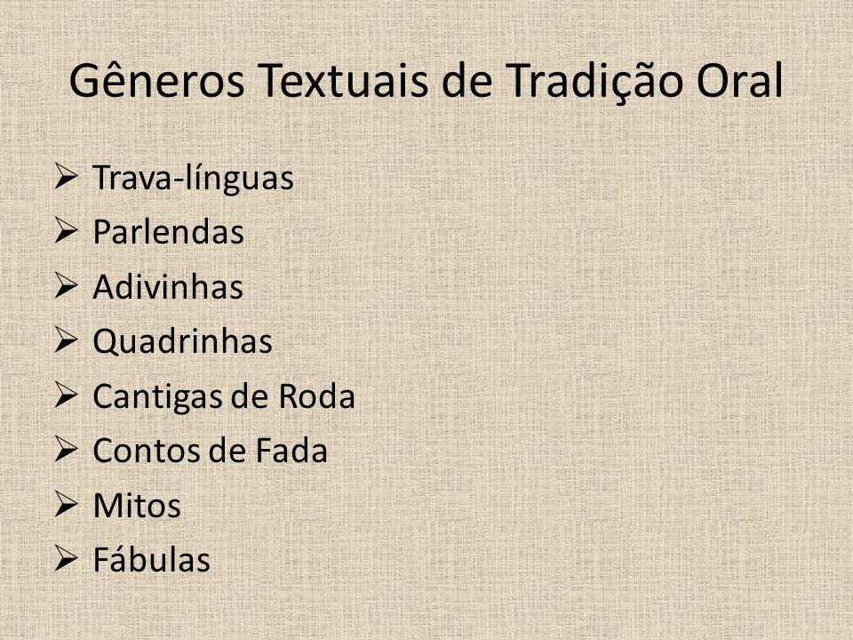 Gêneros Textuais de Tradição Oral  Trava-línguas  Parlendas  Adivinhas  Quadrinhas  Cantigas de Roda  Contos de Fada  Mitos  Fábulas