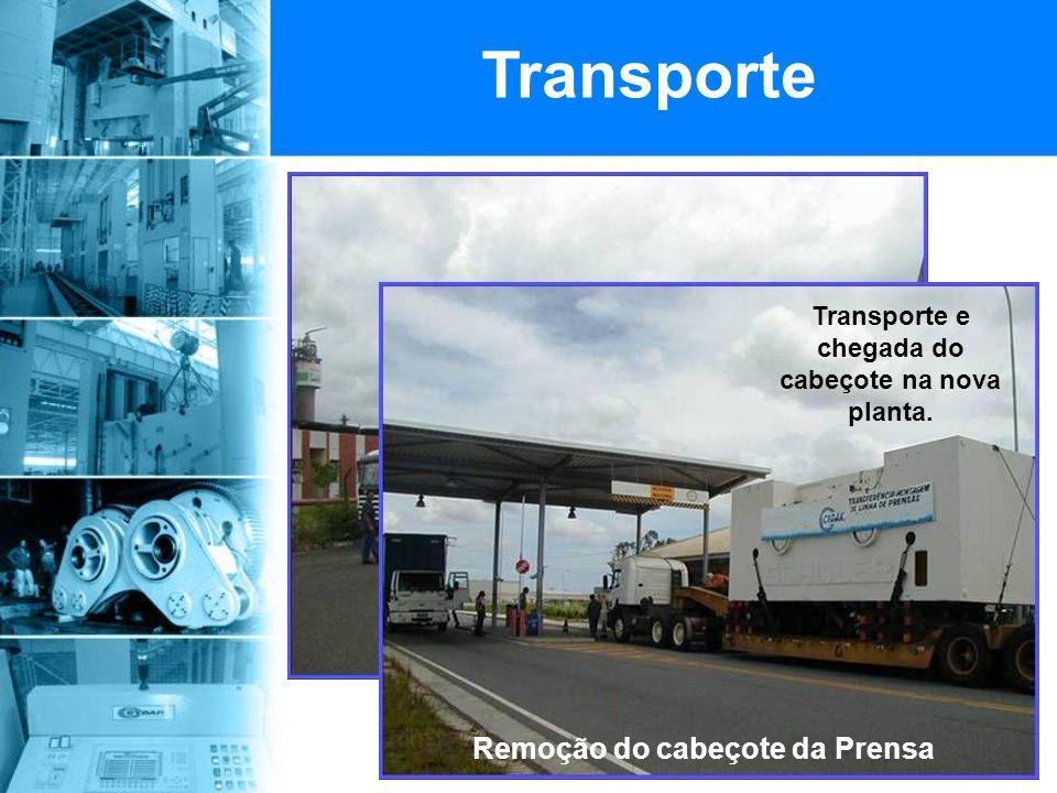Transporte Remoção do cabeçote da Prensa Transporte e chegada do cabeçote na nova planta.