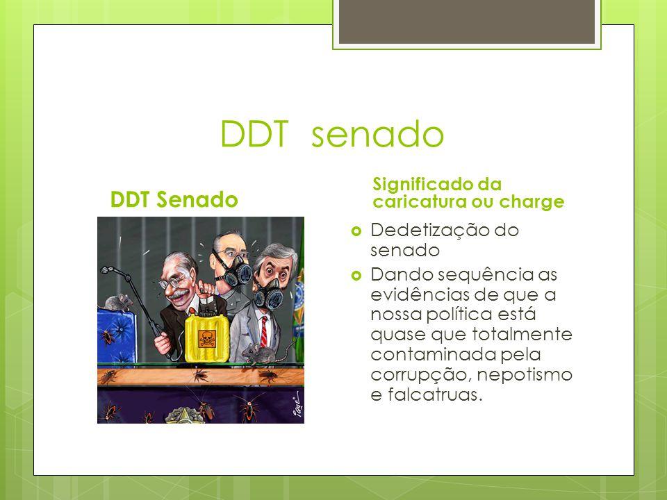 DDT senado DDT Senado Significado da caricatura ou charge  Dedetização do senado  Dando sequência as evidências de que a nossa política está quase que totalmente contaminada pela corrupção, nepotismo e falcatruas.