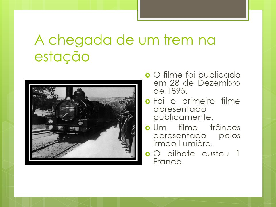 A chegada de um trem na estação  O filme foi publicado em 28 de Dezembro de 1895.