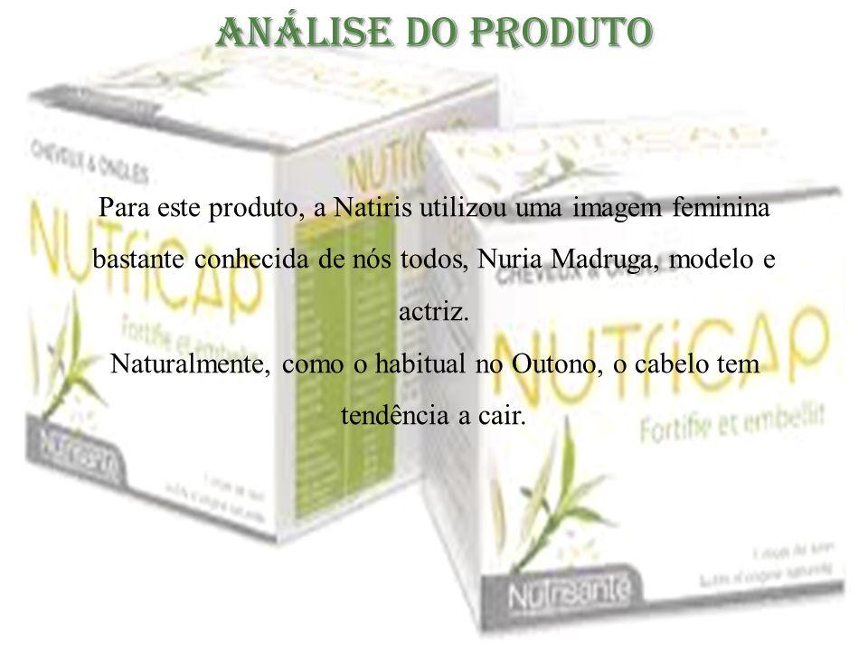 Análise do Produto Para este produto, a Natiris utilizou uma imagem feminina bastante conhecida de nós todos, Nuria Madruga, modelo e actriz. Naturalm