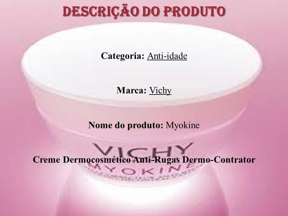 Descrição do Produto Categoria: Anti-idade Marca: Vichy Nome do produto: Myokine Creme Dermocosmético Anti-Rugas Dermo-Contrator