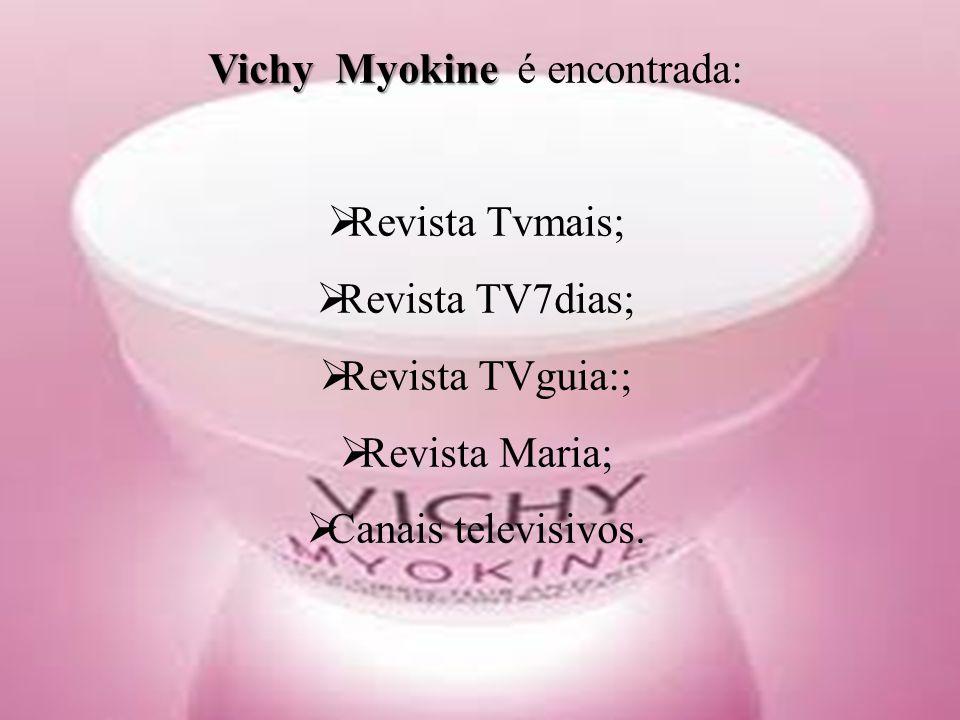 Vichy Myokine Vichy Myokine é encontrada:  Revista Tvmais;  Revista TV7dias;  Revista TVguia:;  Revista Maria;  Canais televisivos.