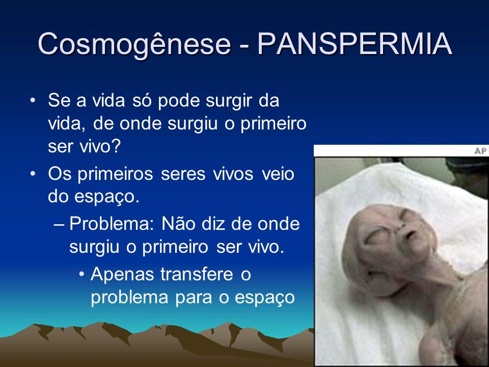 Cosmogênese - PANSPERMIA •Se a vida só pode surgir da vida, de onde surgiu o primeiro ser vivo? •Os primeiros seres vivos veio do espaço. –Problema: N