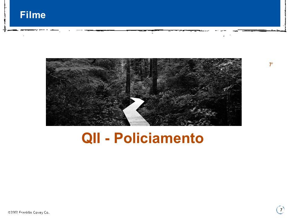 ©2002 Franklin Covey Co. 7 3 Fundamentos Filme QII - Policiamento 7'7'