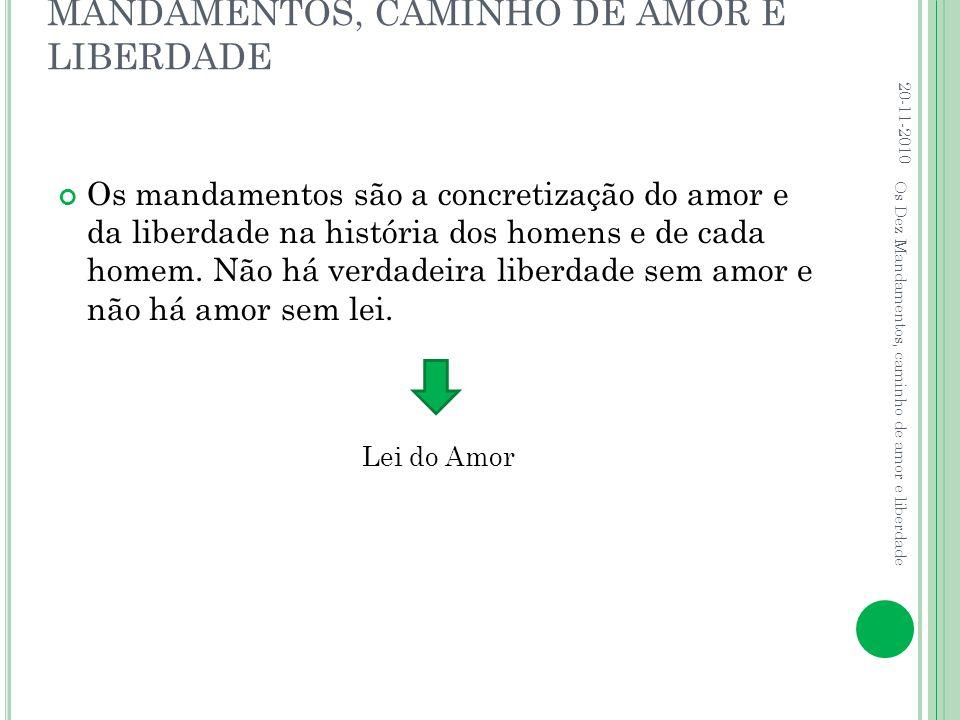 MANDAMENTOS, CAMINHO DE AMOR E LIBERDADE Os mandamentos são a concretização do amor e da liberdade na história dos homens e de cada homem. Não há verd