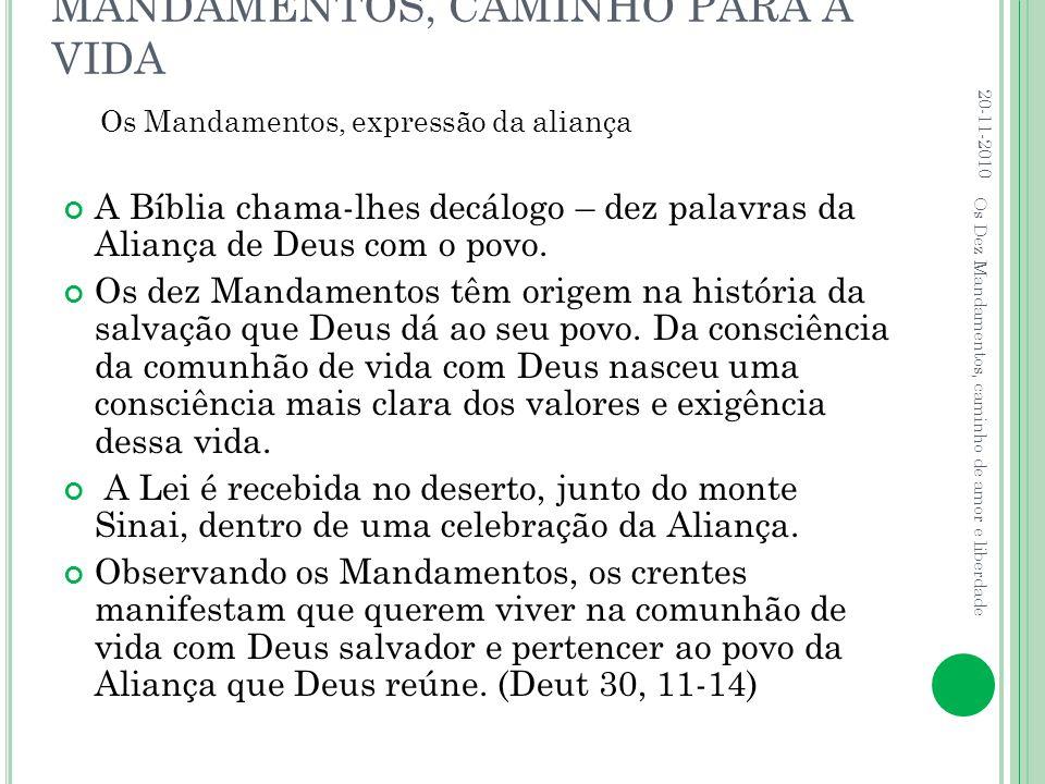 MANDAMENTOS, CAMINHO PARA A VIDA A Bíblia chama-lhes decálogo – dez palavras da Aliança de Deus com o povo. Os dez Mandamentos têm origem na história