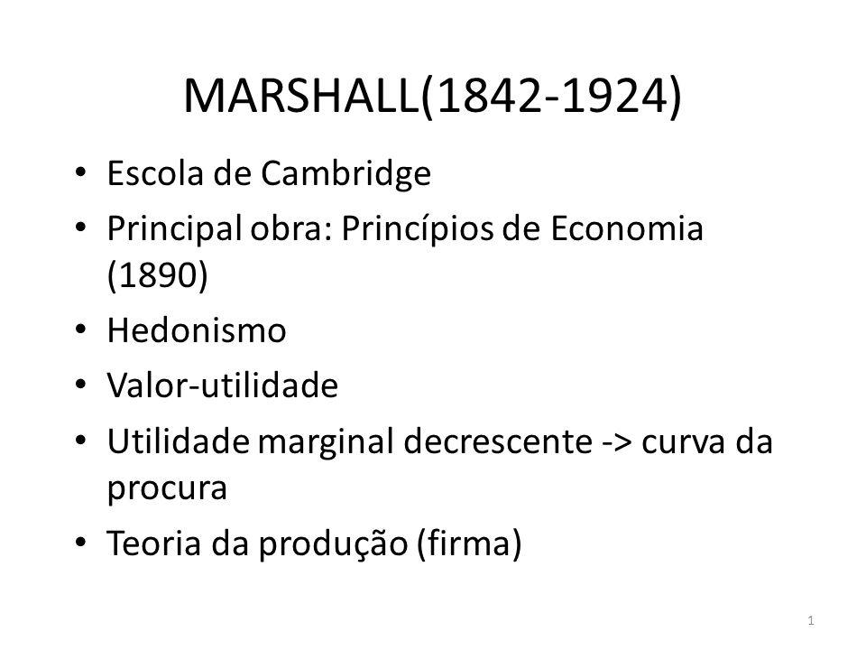 1 MARSHALL(1842-1924) • Escola de Cambridge • Principal obra: Princípios de Economia (1890) • Hedonismo • Valor-utilidade • Utilidade marginal decresc