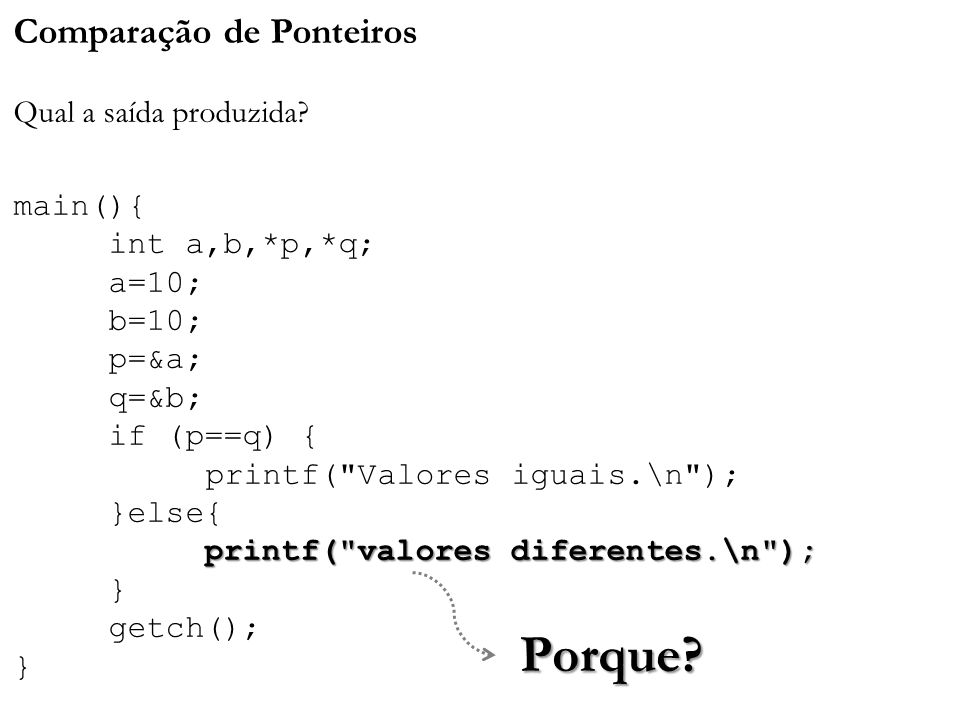 printf( valores diferentes.\n ); Comparação de Ponteiros Qual a saída produzida.