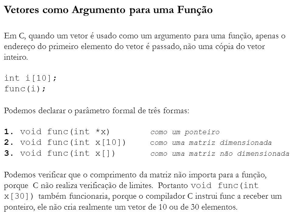 Vetores como Argumento para uma Função Em C, quando um vetor é usado como um argumento para uma função, apenas o endereço do primeiro elemento do veto