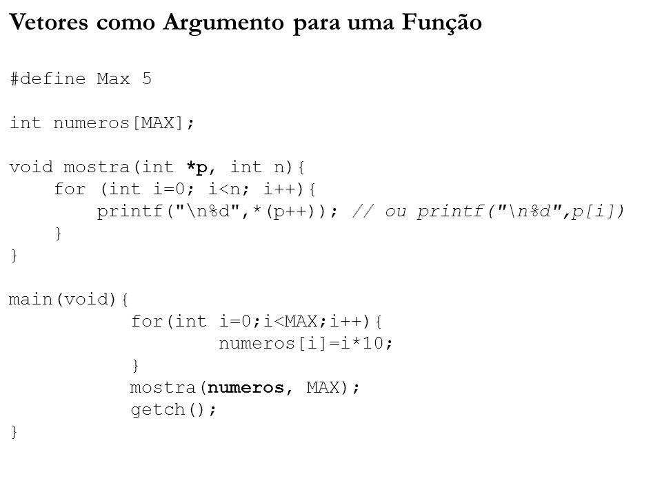 Vetores como Argumento para uma Função #define Max 5 int numeros[MAX]; void mostra(int *p, int n){ for (int i=0; i<n; i++){ printf(
