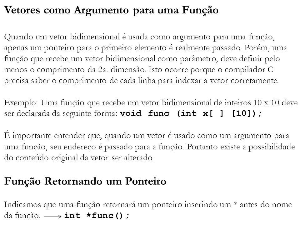 Vetores como Argumento para uma Função Quando um vetor bidimensional é usada como argumento para uma função, apenas um ponteiro para o primeiro elemen