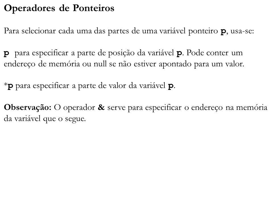 Operadores de Ponteiros Para selecionar cada uma das partes de uma variável ponteiro p, usa-se: p para especificar a parte de posição da variável p.