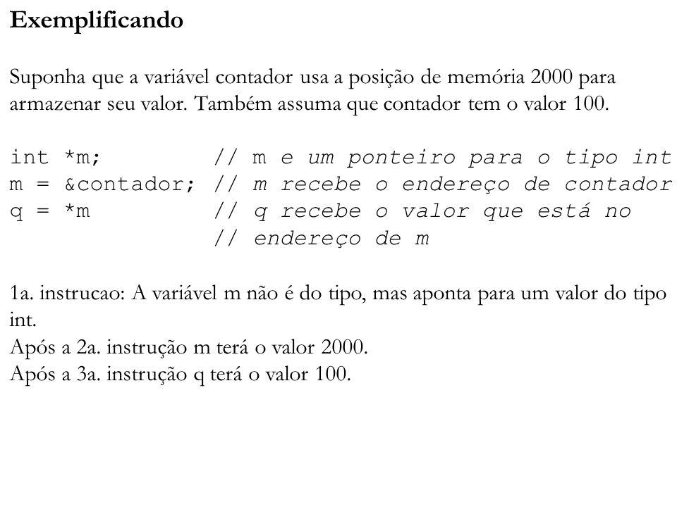 Exemplificando Suponha que a variável contador usa a posição de memória 2000 para armazenar seu valor. Também assuma que contador tem o valor 100. int
