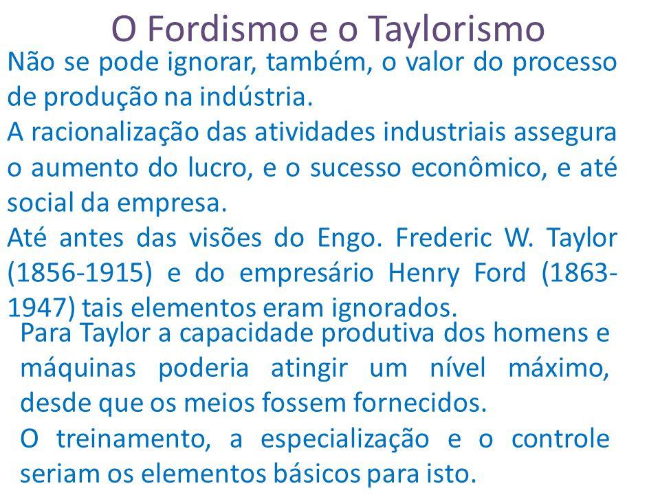 O Fordismo e o Taylorismo Não se pode ignorar, também, o valor do processo de produção na indústria.
