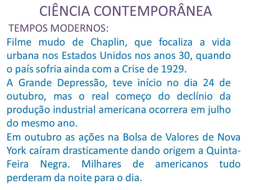 CIÊNCIA CONTEMPORÂNEA TEMPOS MODERNOS: Filme mudo de Chaplin, que focaliza a vida urbana nos Estados Unidos nos anos 30, quando o país sofria ainda com a Crise de 1929.