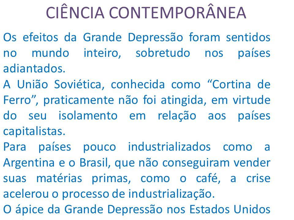 CIÊNCIA CONTEMPORÂNEA Os efeitos da Grande Depressão foram sentidos no mundo inteiro, sobretudo nos países adiantados.