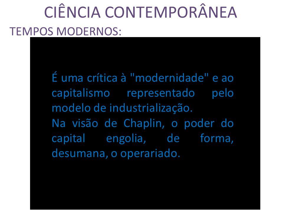 CIÊNCIA CONTEMPORÂNEA TEMPOS MODERNOS: É uma crítica à modernidade e ao capitalismo representado pelo modelo de industrialização.