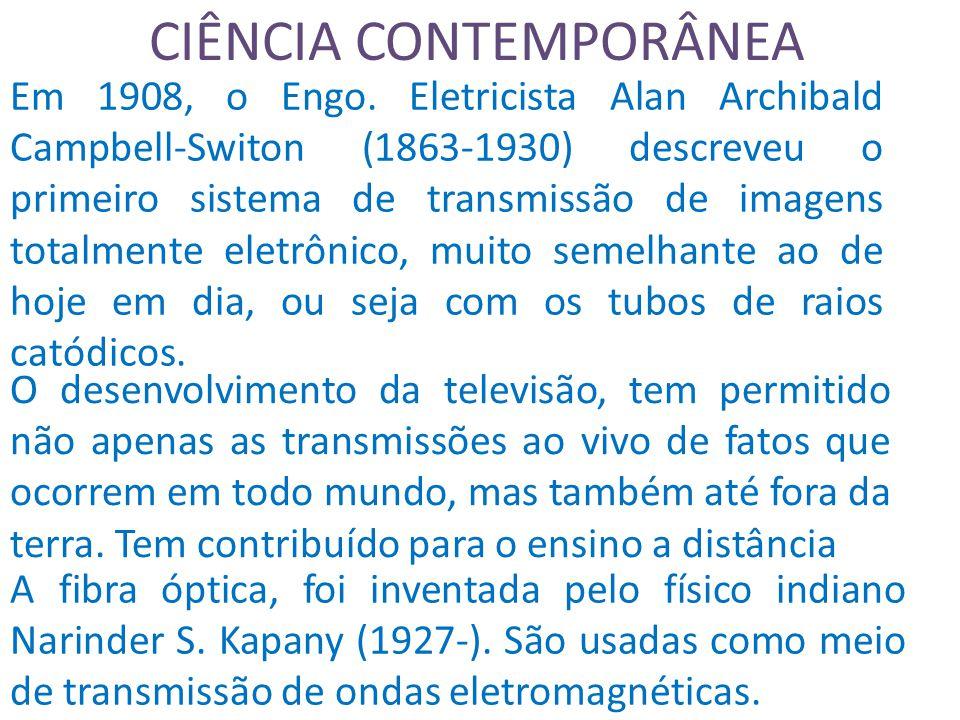 CIÊNCIA CONTEMPORÂNEA Em 1908, o Engo.