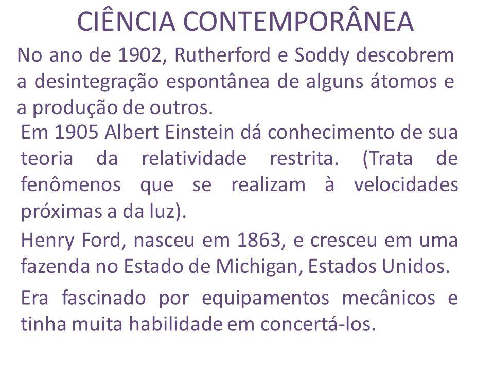 CIÊNCIA CONTEMPORÂNEA No ano de 1902, Rutherford e Soddy descobrem a desintegração espontânea de alguns átomos e a produção de outros.