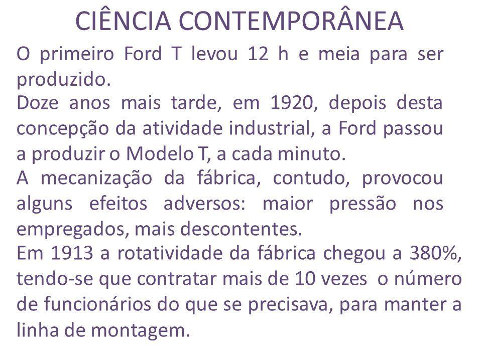 CIÊNCIA CONTEMPORÂNEA O primeiro Ford T levou 12 h e meia para ser produzido.