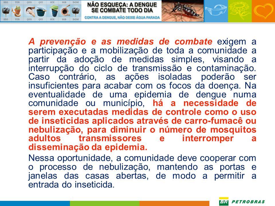 Prevenção O grande problema para combater o mosquito Aedes aegypti é que sua reprodução ocorre em qualquer recipiente utilizado para armazenar água, t