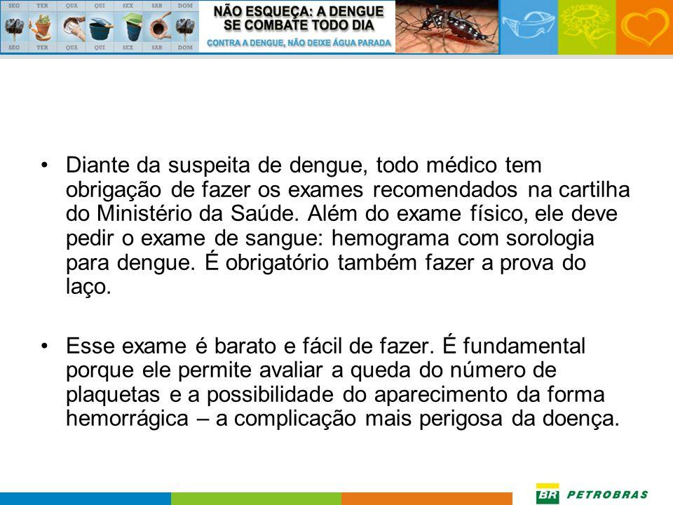 Portanto: •A dengue não é brincadeira. É uma virose grave, que pode levar a morte. Por isso, é muito importante saber reconhecer logo a doença. Devemo