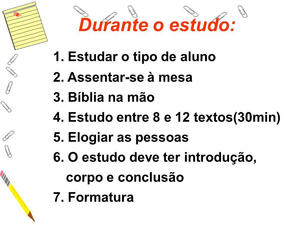 Durante o estudo: 1.Estudar o tipo de aluno 2. Assentar-se à mesa 3.