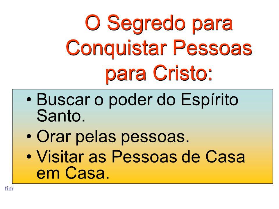 O Segredo para Conquistar Pessoas para Cristo: fim •Buscar o poder do Espírito Santo.
