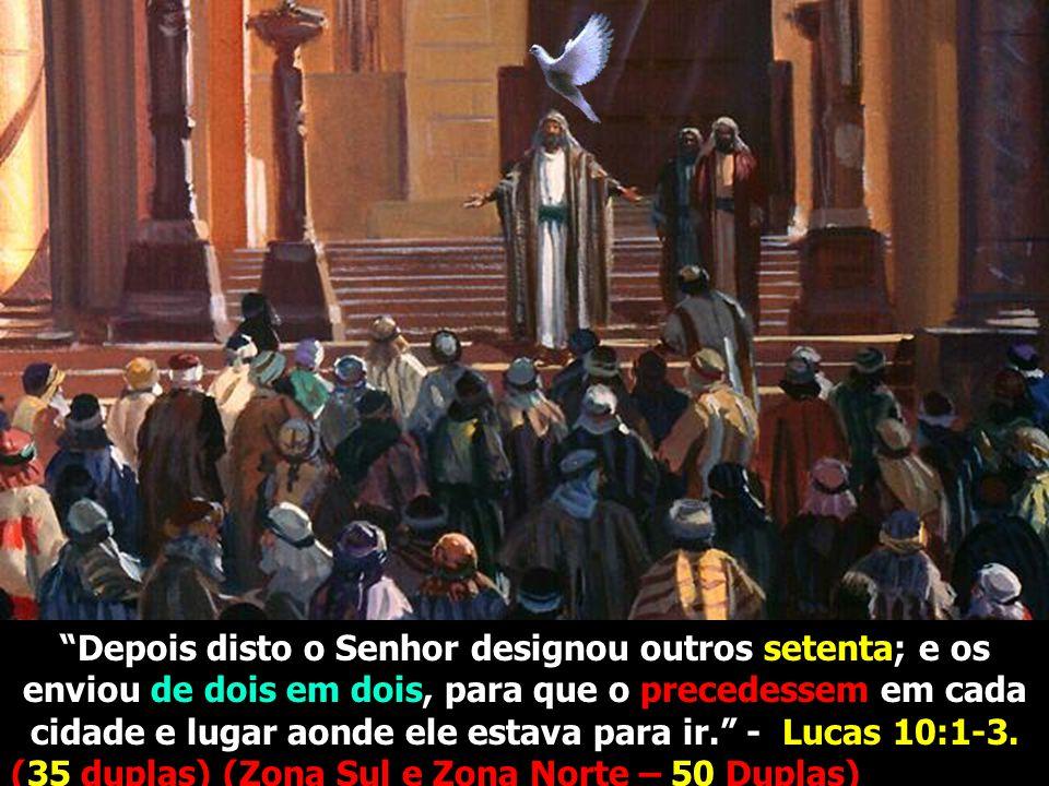 Depois disto o Senhor designou outros setenta; e os enviou de dois em dois, para que o precedessem em cada cidade e lugar aonde ele estava para ir. - Lucas 10:1-3.