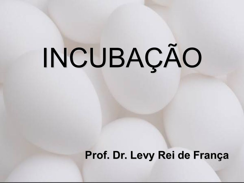INCUBAÇÃO Prof. Dr. Levy Rei de França