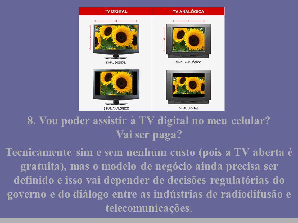http://vidamensagem.3wr.net 8. Vou poder assistir à TV digital no meu celular? Vai ser paga? Tecnicamente sim e sem nenhum custo (pois a TV aberta é g