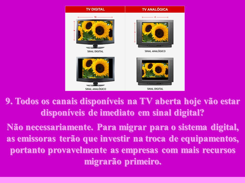 http://vidamensagem.3wr.net 9. Todos os canais disponíveis na TV aberta hoje vão estar disponíveis de imediato em sinal digital? Não necessariamente.