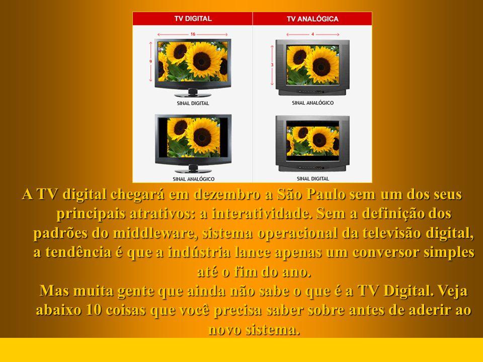 A TV digital chegará em dezembro a São Paulo sem um dos seus principais atrativos: a interatividade. Sem a definição dos padrões do middleware, sistem