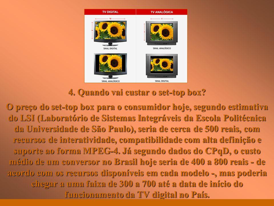 http://vidamensagem.3wr.net 4. Quando vai custar o set-top box? O preço do set-top box para o consumidor hoje, segundo estimativa do LSI (Laboratório