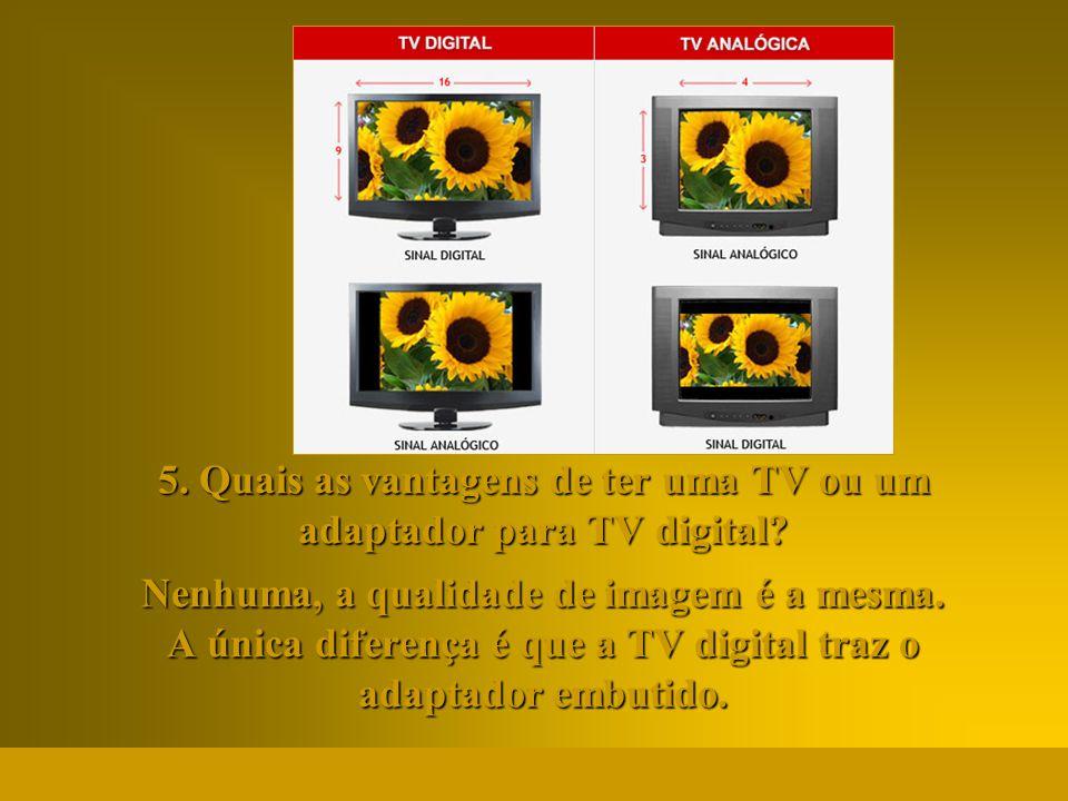 http://vidamensagem.3wr.net 5. Quais as vantagens de ter uma TV ou um adaptador para TV digital? Nenhuma, a qualidade de imagem é a mesma. A única dif