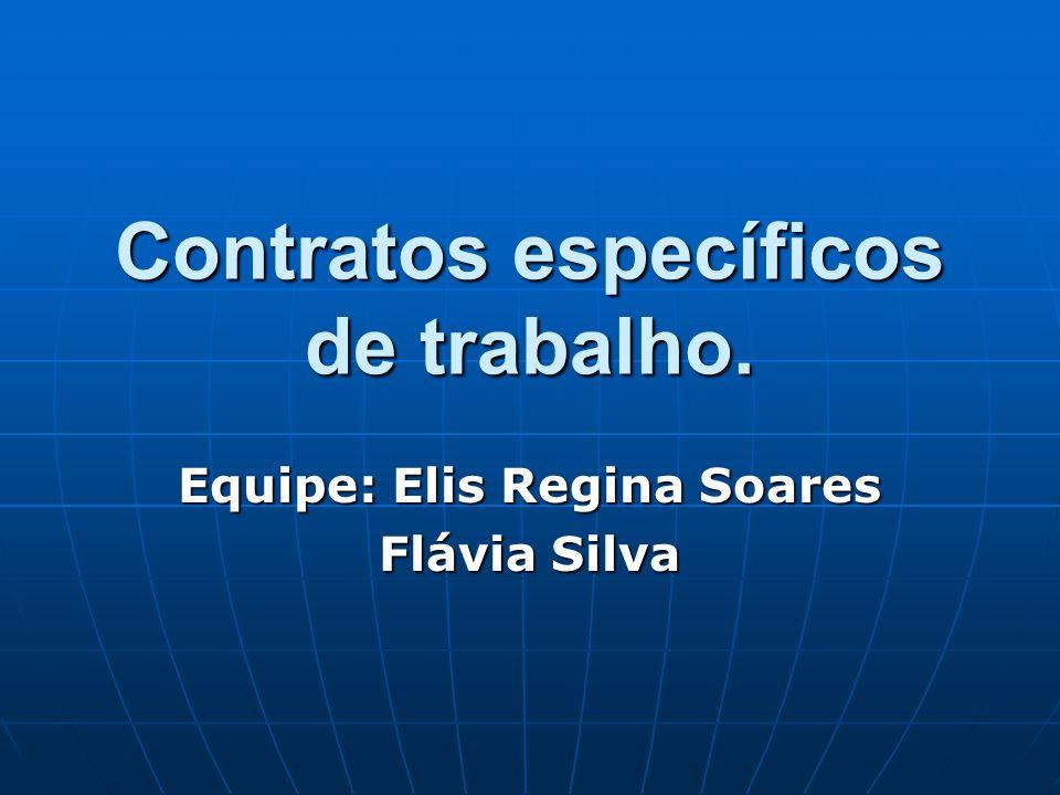 Contratos específicos de trabalho. Equipe: Elis Regina Soares Flávia Silva