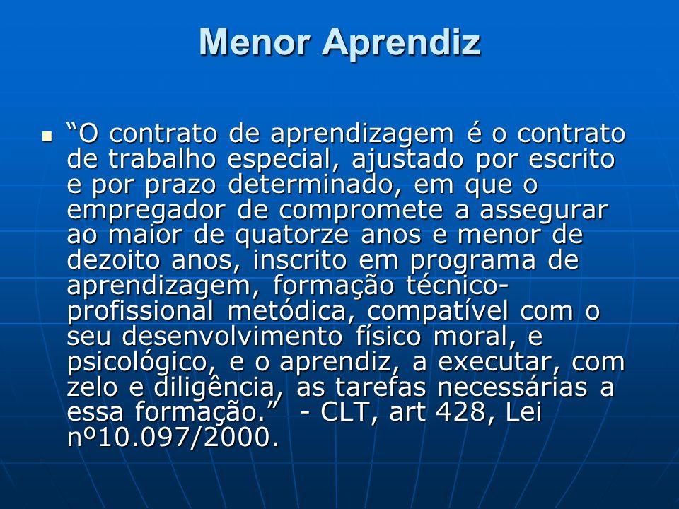"""Menor Aprendiz  """"O contrato de aprendizagem é o contrato de trabalho especial, ajustado por escrito e por prazo determinado, em que o empregador de c"""