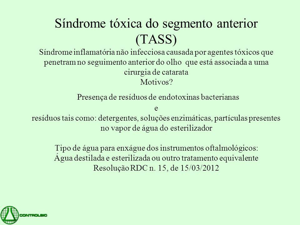 Síndrome tóxica do segmento anterior (TASS) Síndrome inflamatória não infecciosa causada por agentes tóxicos que penetram no seguimento anterior do ol