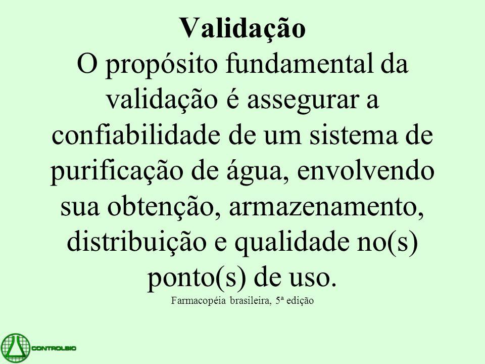 Validação O propósito fundamental da validação é assegurar a confiabilidade de um sistema de purificação de água, envolvendo sua obtenção, armazenamen