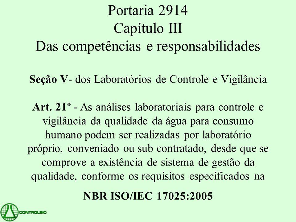 Portaria 2914 Capítulo III Das competências e responsabilidades Seção V- dos Laboratórios de Controle e Vigilância Art. 21º - As análises laboratoriai