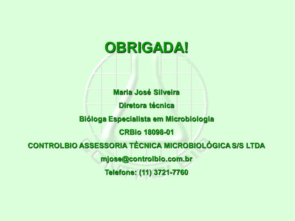 OBRIGADA! Maria José Silveira Diretora técnica Bióloga Especialista em Microbiologia CRBio 18098-01 CONTROLBIO ASSESSORIA TÉCNICA MICROBIOLÓGICA S/S L